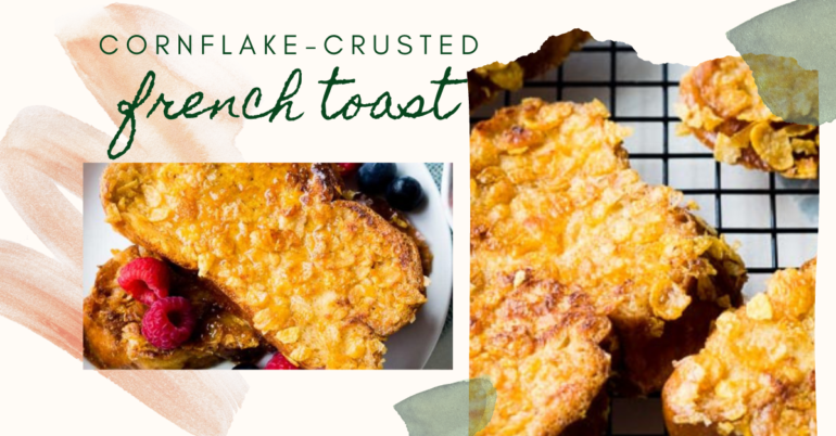 crispy french toast crusted with cornflakes
